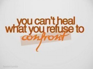 You can't heal what you refuse to confront